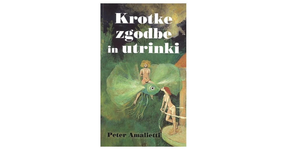 Krotke zgodbe in utrinki - Peter Amalietti | Fundacionsinadep.org