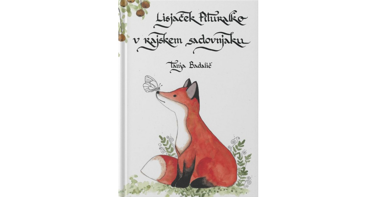 Lisjaček Pituralko v rajskem sadovnjaku - Tanja Badalič | Fundacionsinadep.org