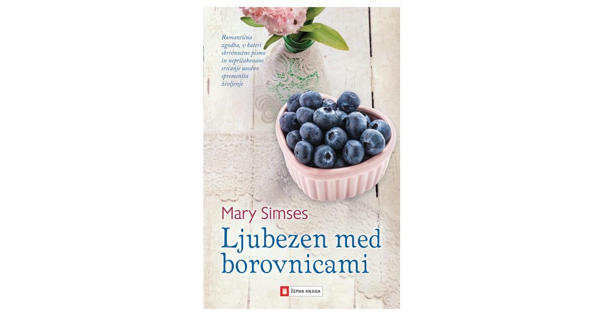 Ljubezen med borovnicami - Mary Simses | Menschenrechtaufnahrung.org