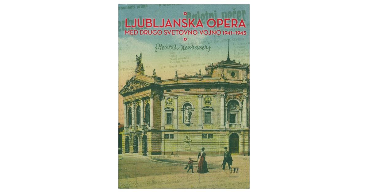 Ljubljanska opera med drugo svetovno vojno 1941–1945 - Henrik Neubauer   Menschenrechtaufnahrung.org