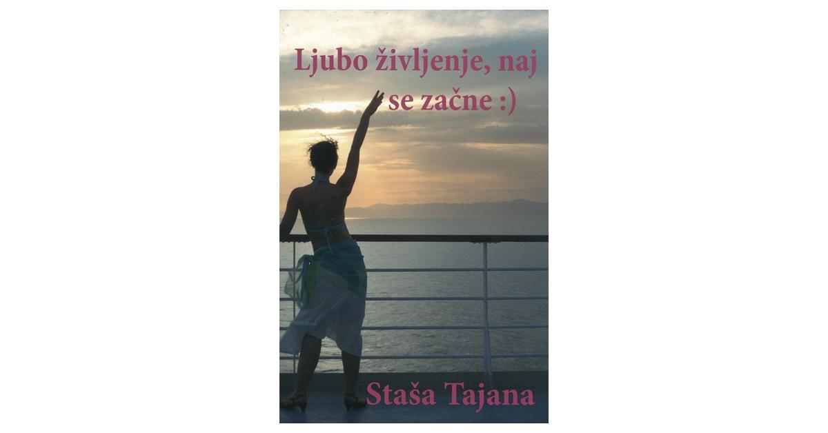 Ljubo življenje, naj se začne :) - Staša Tajana | Fundacionsinadep.org