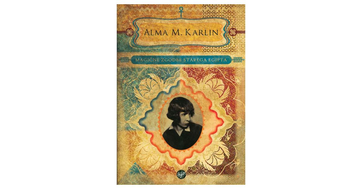 Magične zgodbe starega Egipta - Alma M. Karlin | Fundacionsinadep.org
