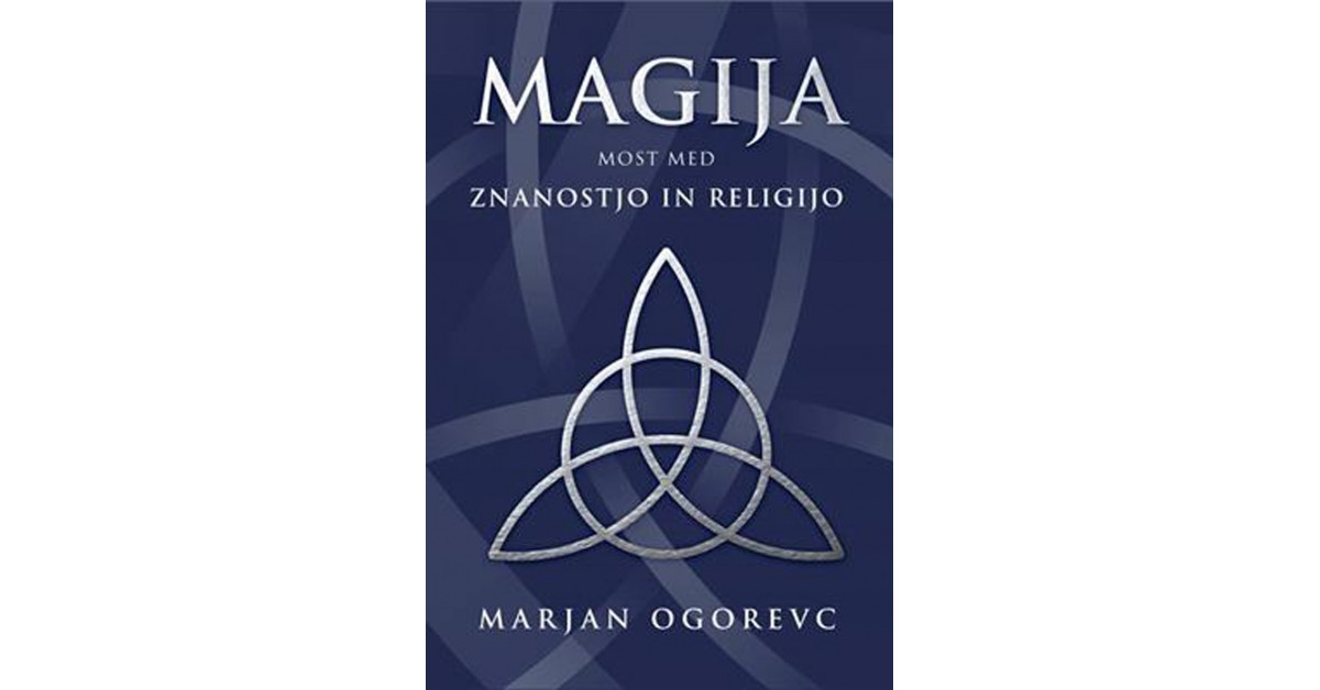 Magija: most med znanostjo in religijo - Marjan Ogorevc | Fundacionsinadep.org