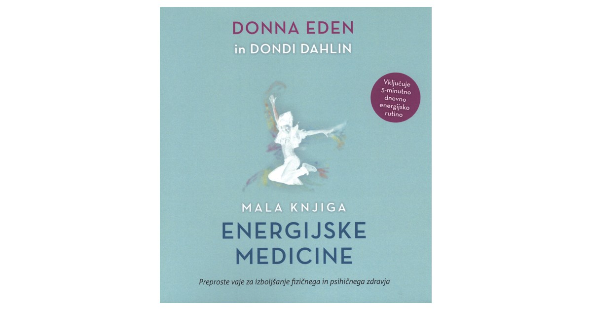 Mala knjiga energijske medicine - Dondi Dahlin, Donna Eden | Menschenrechtaufnahrung.org