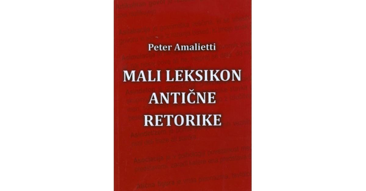 Mali leksikon antične retorike - Peter Amalietti | Menschenrechtaufnahrung.org