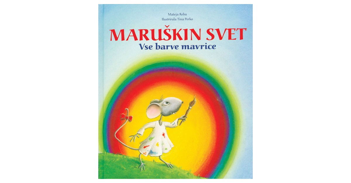 Maruškin svet: Vse barve mavrice - Mateja Reba   Menschenrechtaufnahrung.org