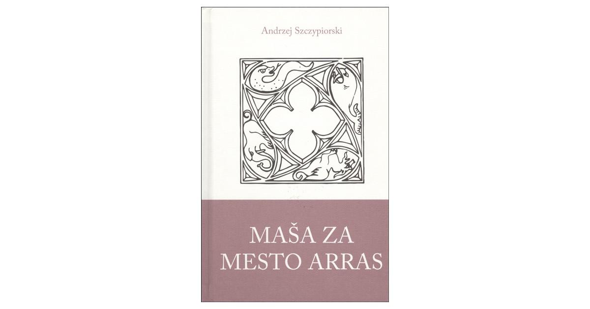 Maša za mesto Arras - Andrzej Szczypiorski | Fundacionsinadep.org