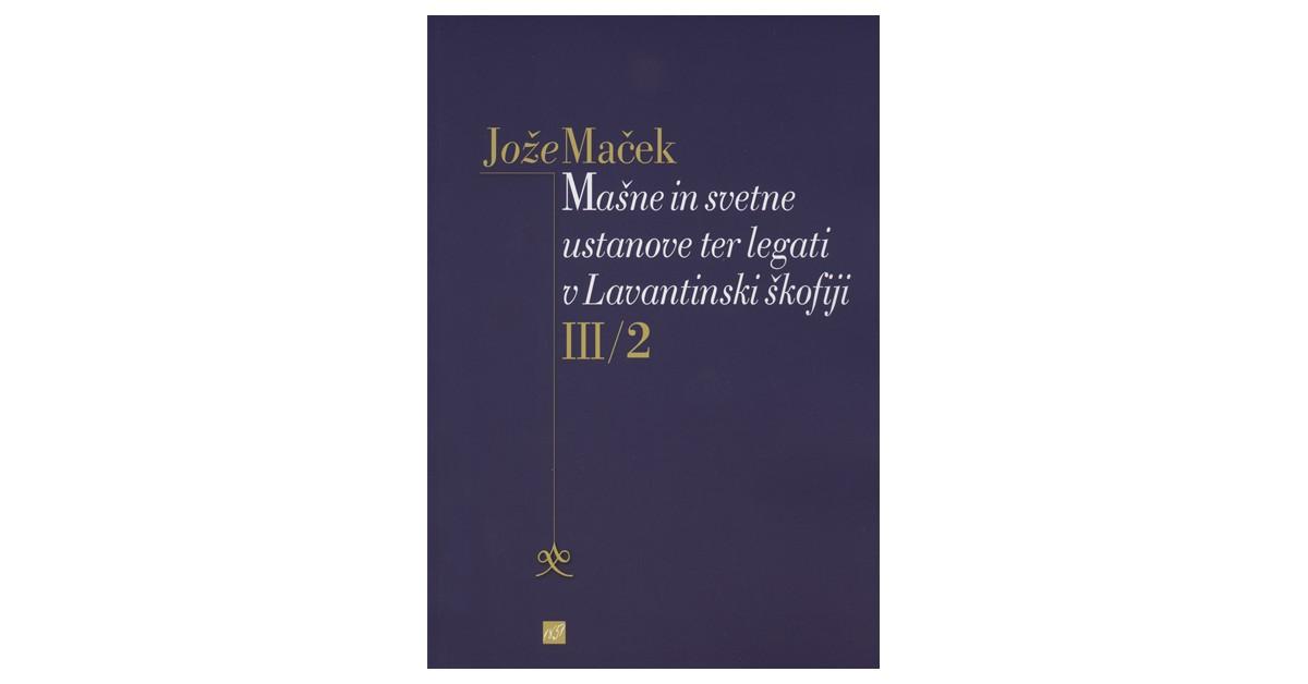 Mašne in svetne ustanove ter legati v Lavantinski škofiji III/2 - Jože Maček | Fundacionsinadep.org