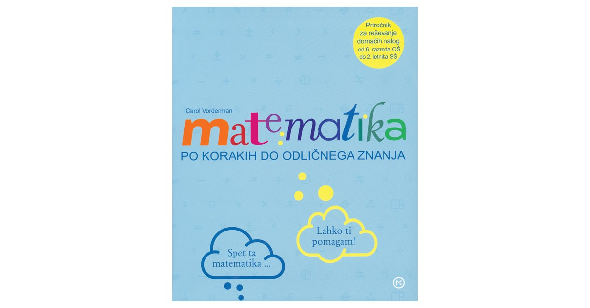 Matematika: po korakih do odličnega znanja