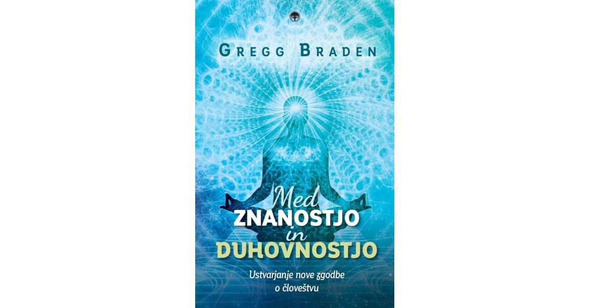 Med znanostjo in duhovnostjo - Gregg Braden   Menschenrechtaufnahrung.org