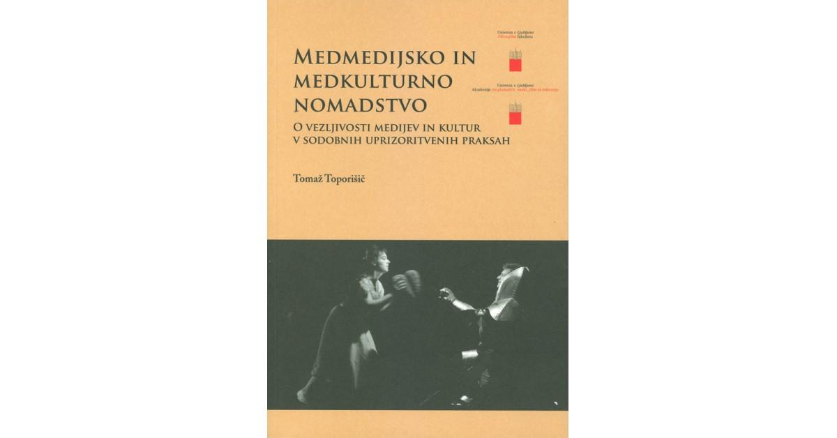Medmedijsko in medkulturno nomadstvo - Tomaž Toporišič | Fundacionsinadep.org