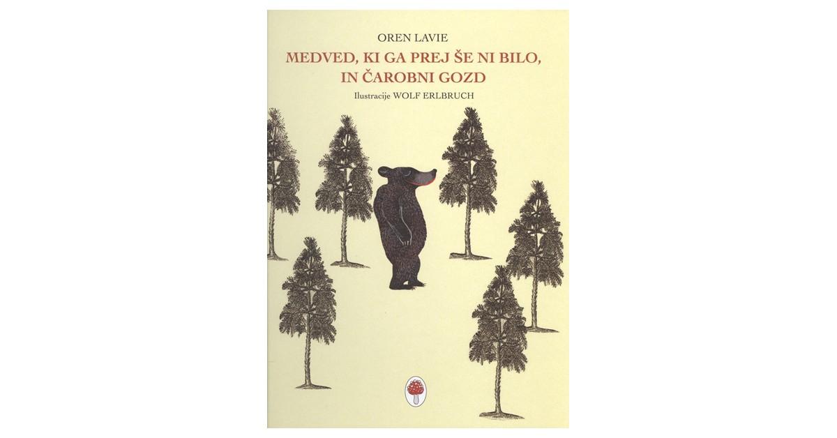 Medved, ki ga prej še ni bilo, in čarobni gozd - Oren Lavie | Fundacionsinadep.org