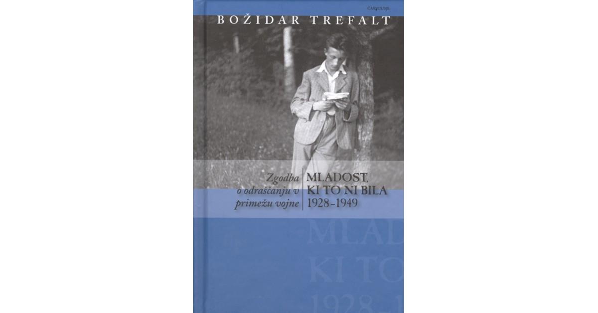 Mladost, ki to ni bila: 1928-1949 - Božidar Trefalt   Menschenrechtaufnahrung.org