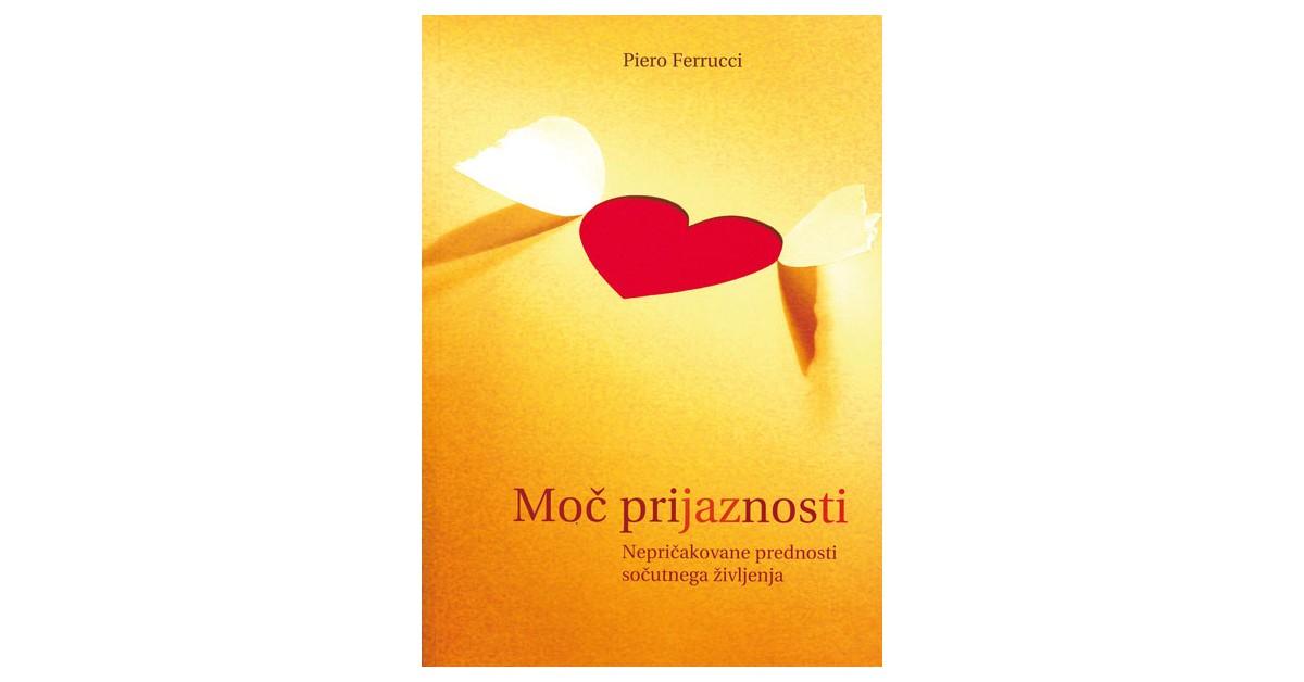 Moč prijaznosti - Piero Ferrucci | Fundacionsinadep.org