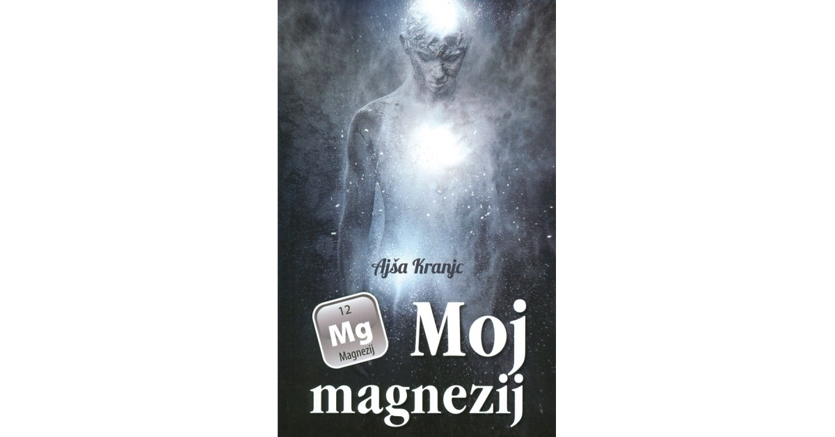 Moj magnezij - Ajša Kranjc | Fundacionsinadep.org