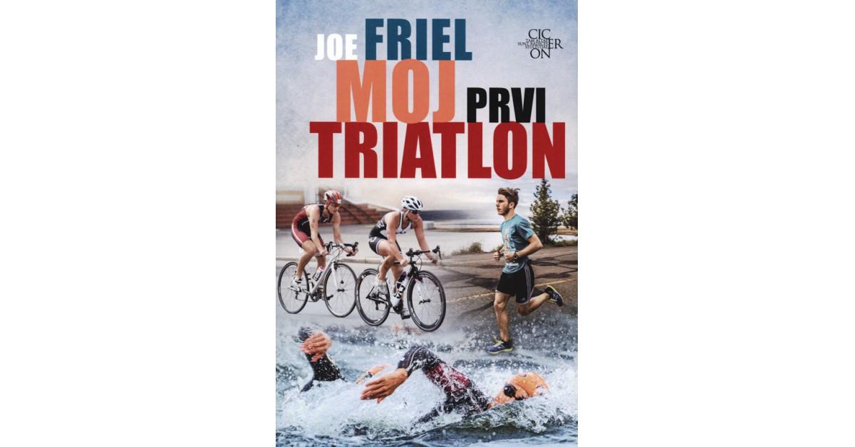Moj prvi triatlon - Joe Friel | Fundacionsinadep.org
