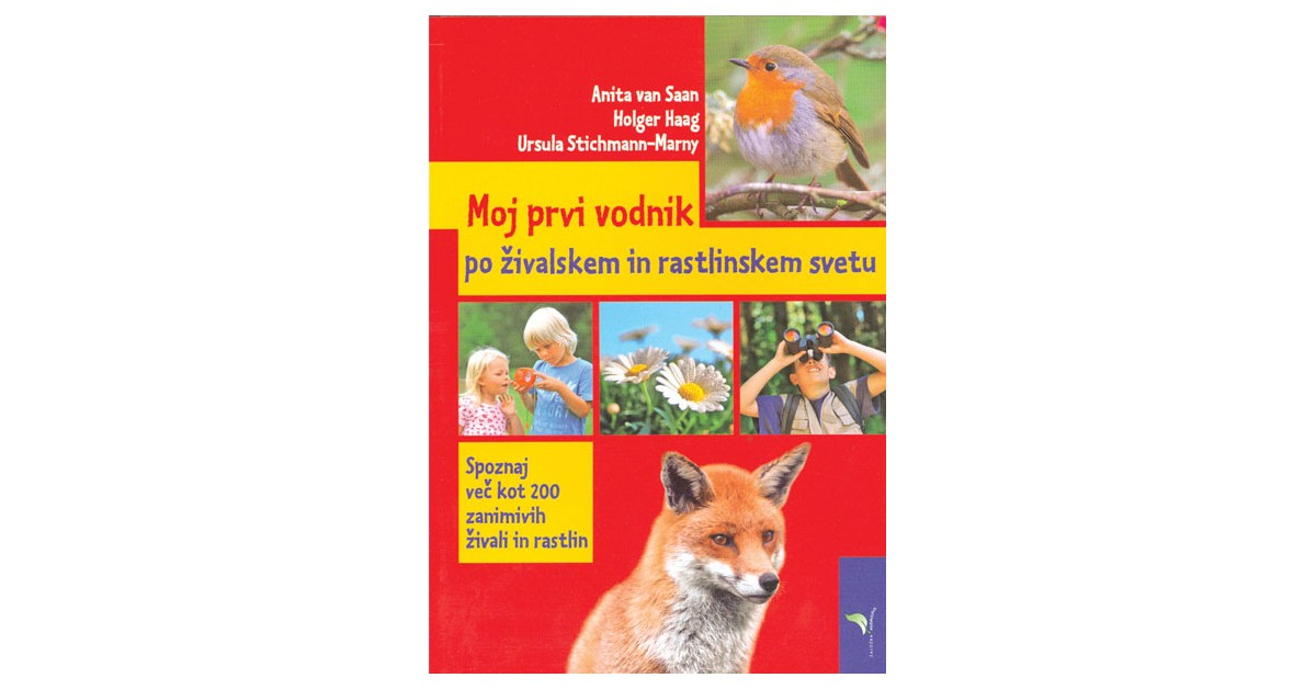 Moj prvi vodnik po živalskem in rastlinskem svetu - Holger Haag, Anita van Saan, Ursula Stichmann-Marny   Menschenrechtaufnahrung.org