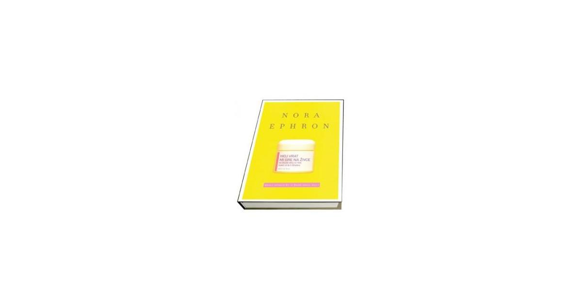 Moj vrat mi gre na živce in druge misli o tem, kako je biti ženska - Nora Ephron | Menschenrechtaufnahrung.org