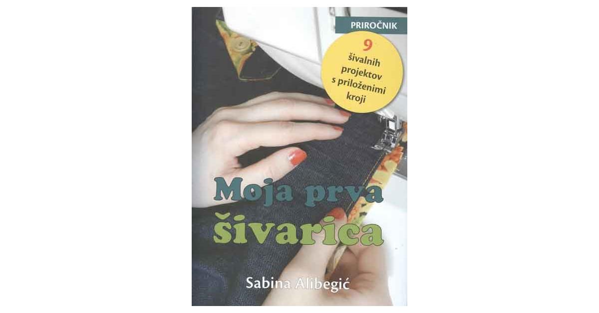 Moja prva šivarica - Sabina Alibegić | Fundacionsinadep.org
