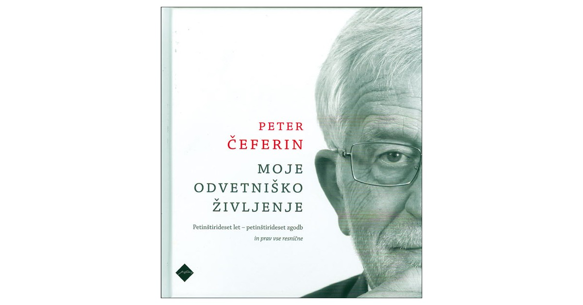 Moje odvetniško življenje - Peter Čeferin | Fundacionsinadep.org