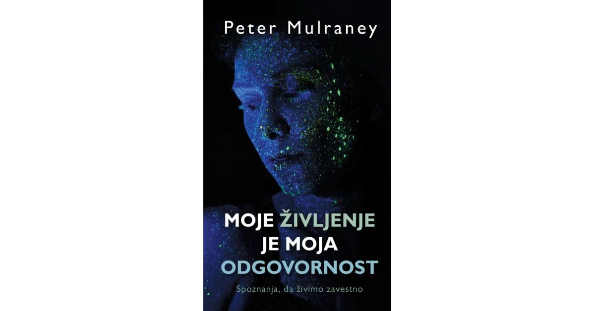 Moje življenje je moja odgovornost - Peter Mulraney | Fundacionsinadep.org