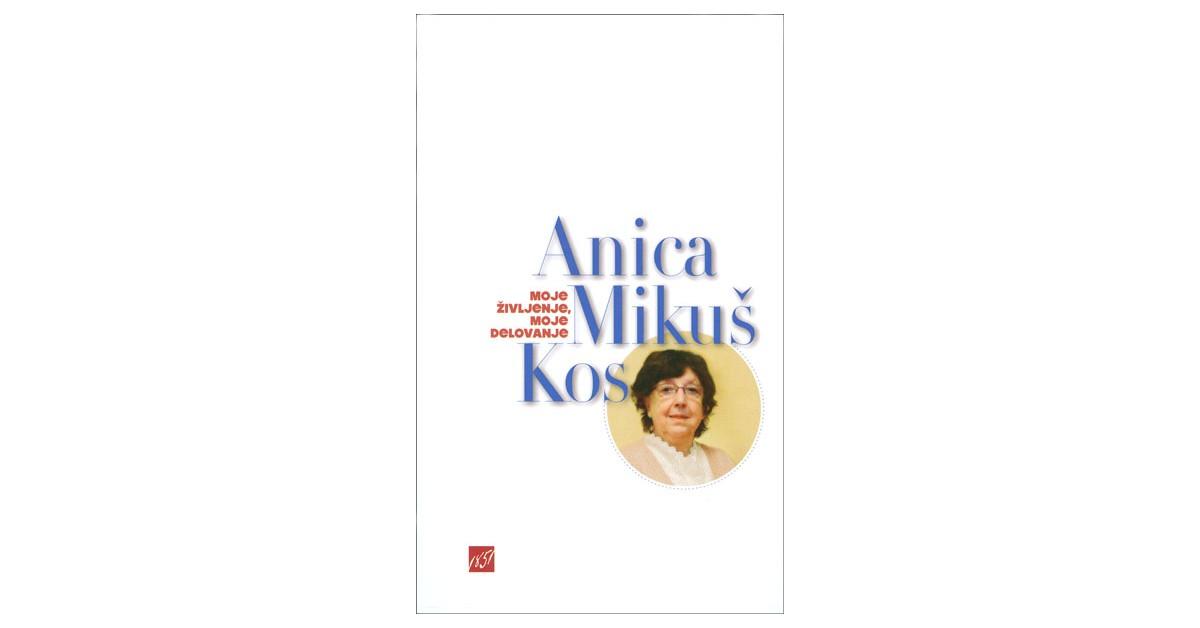 Moje življenje, moje delovanje - Anica Mikuš Kos | Fundacionsinadep.org