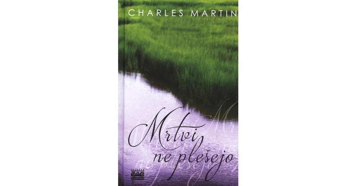 Mrtvi ne plešejo - Charles Martin | Menschenrechtaufnahrung.org