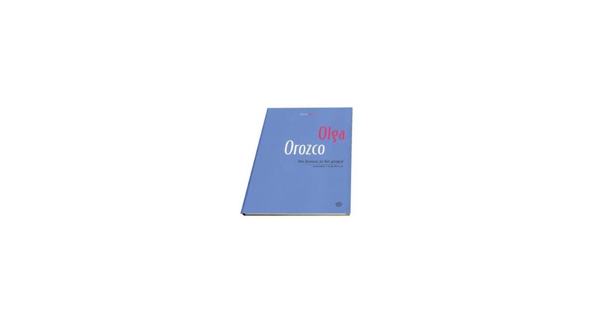 Na koncu je bil glagol - Olga Orozco | Fundacionsinadep.org