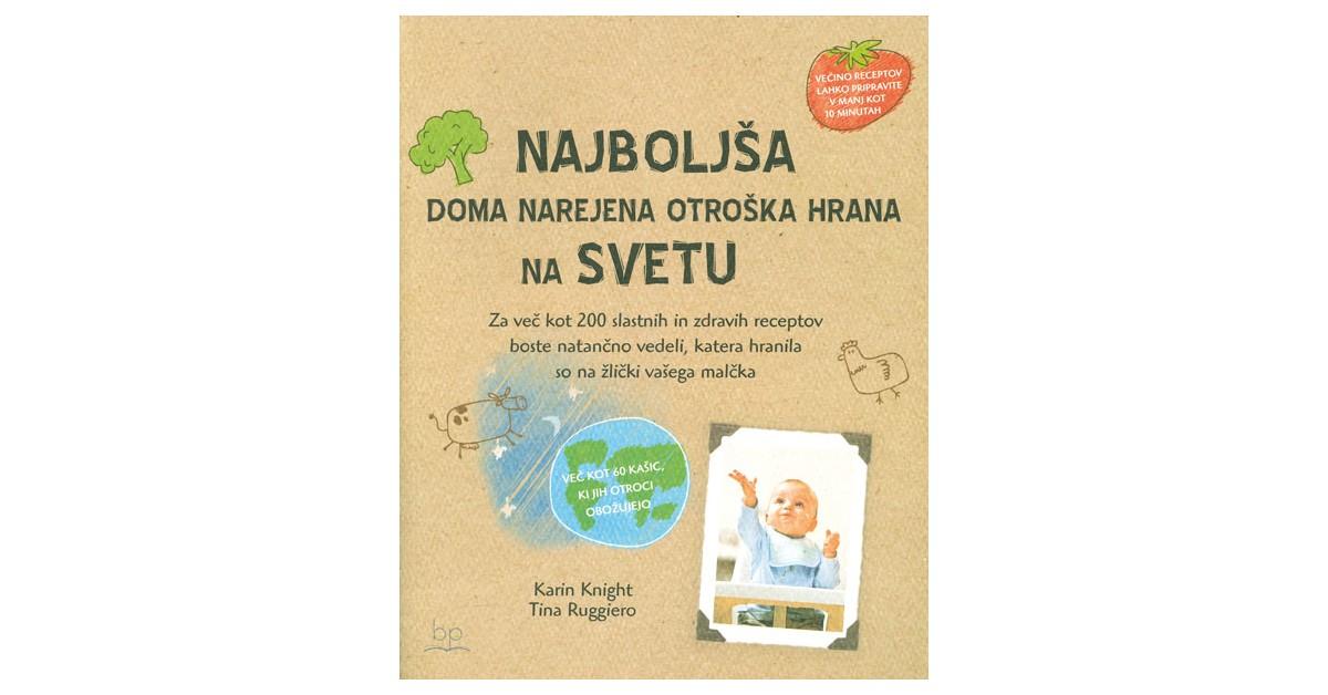 Najboljša doma narejena otroška hrana na svetu - Karin Knight, Tina Ruggiero   Fundacionsinadep.org
