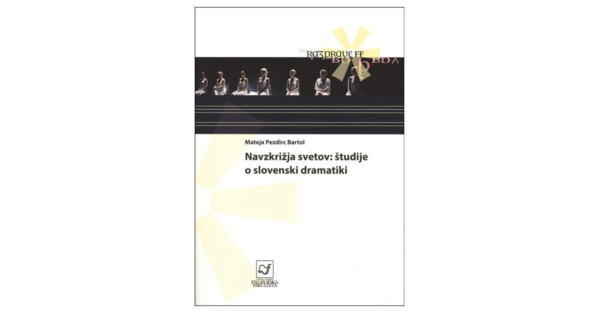 Navzkrižja svetov: študije o slovenski dramatiki - Mateja Pezdirc Bartol | Fundacionsinadep.org