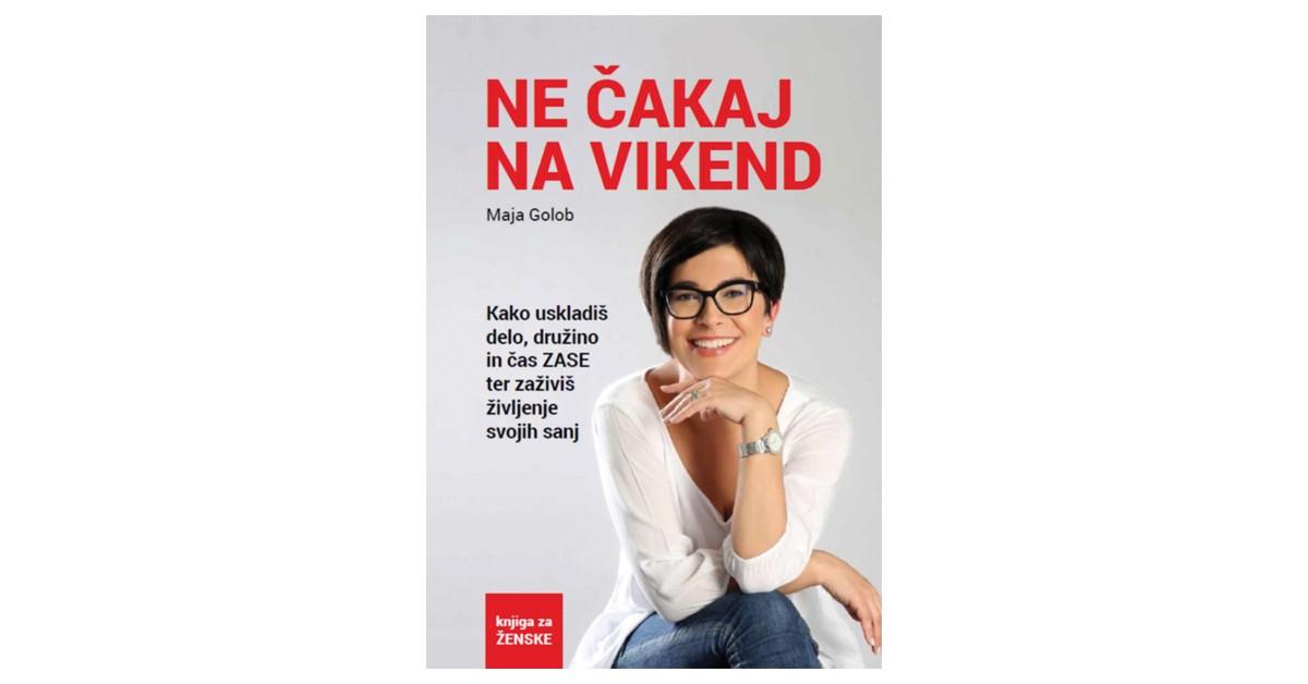 Ne čakaj na vikend - Maja Golob   Menschenrechtaufnahrung.org