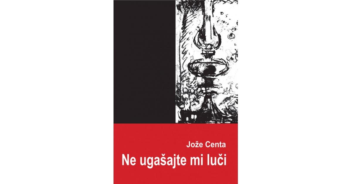Ne ugašajte mi luči - Jože Centa | Fundacionsinadep.org