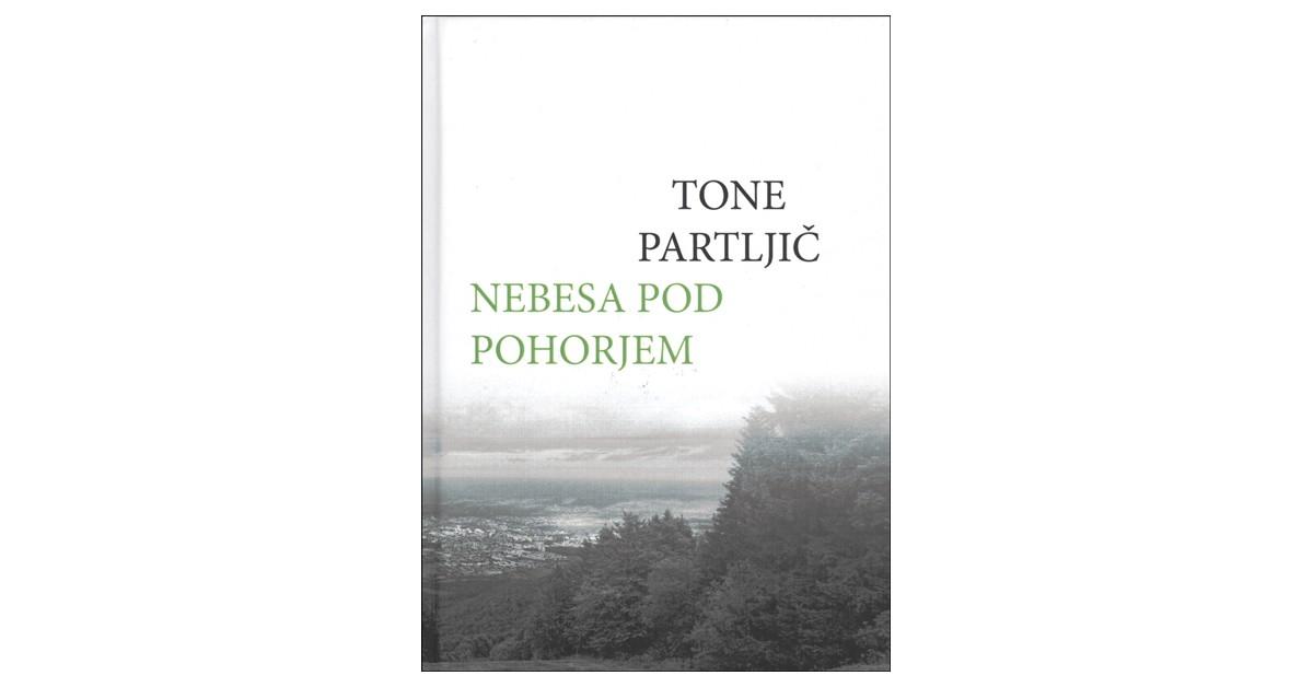 Nebesa pod Pohorjem - Tone Partljič | Fundacionsinadep.org