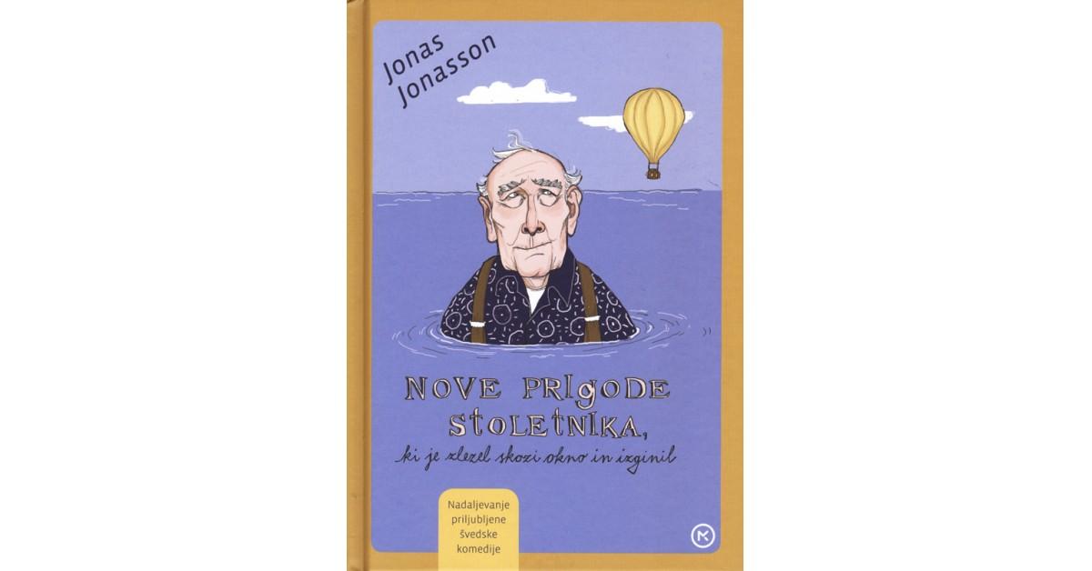 Nove prigode stoletnika, ki je zlezel skozi okno in izginil - Jonas Jonasson | Fundacionsinadep.org