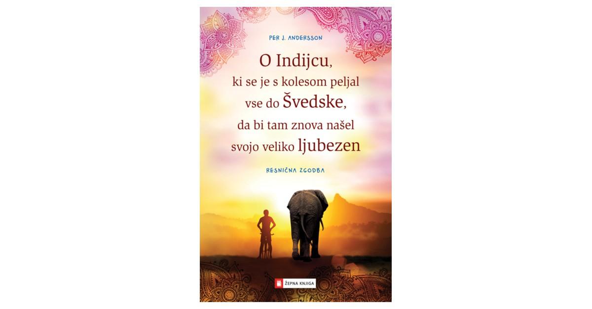 O Indijcu, ki se je s kolesom peljal vse do Švedske, da bi tam znova našel svojo veliko ljubezen - Per J. Andersson | Fundacionsinadep.org