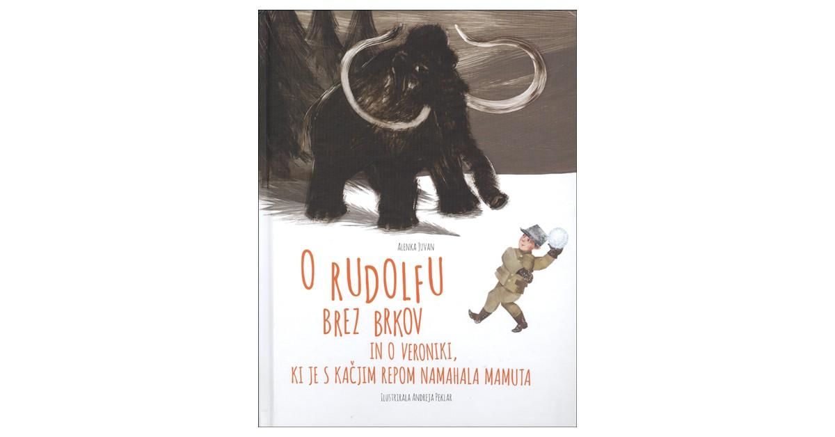 O Rudolfu brez brkov in o Veroniki, ki je s kačjim repom namahala mamuta - Alenka Juvan | Menschenrechtaufnahrung.org