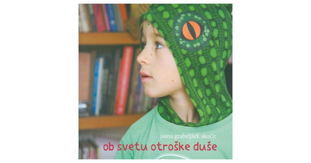 Ob svetu otroške duše - Jasna Grabeljšek Skočir | Fundacionsinadep.org