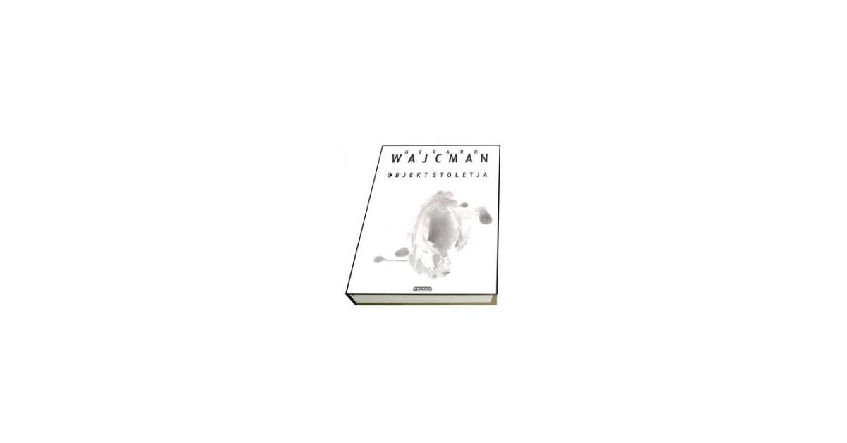 Objekt stoletja - Gérard Wajcman | Menschenrechtaufnahrung.org
