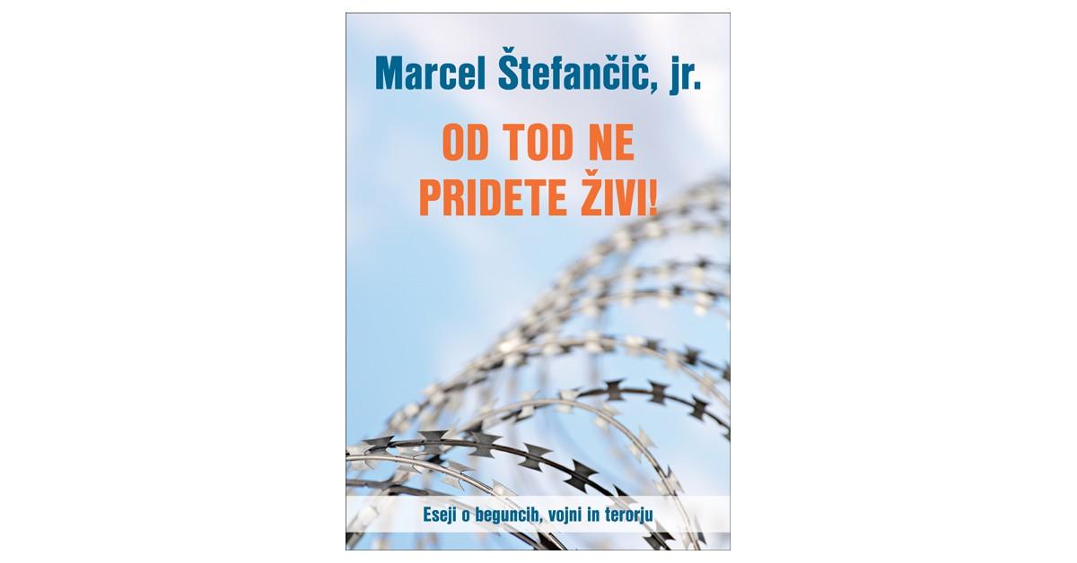 Od tod ne pridete živi! - Marcel Štefančič, jr. | Fundacionsinadep.org