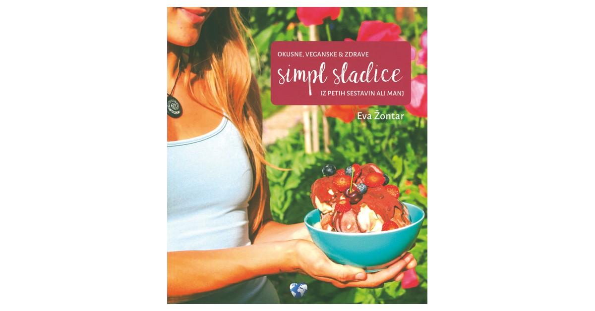 Okusne, veganske & zdrave simpl sladice iz petih sestavin ali manj - Eva Žontar | Fundacionsinadep.org