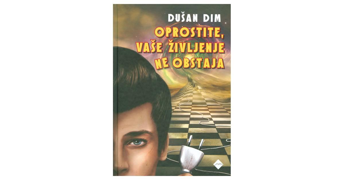 Oprostite, vaše življenje ne obstaja - Dušan Dim | Fundacionsinadep.org