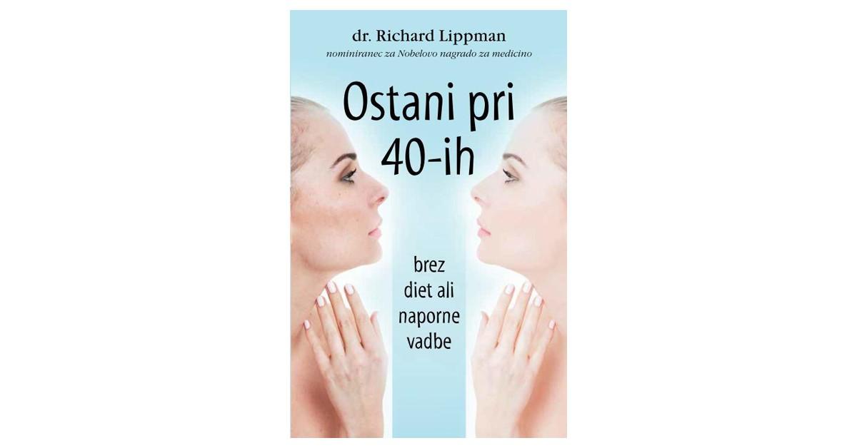 Ostani pri 40-ih brez diet ali naporne vadbe - Richard Lippman | Menschenrechtaufnahrung.org