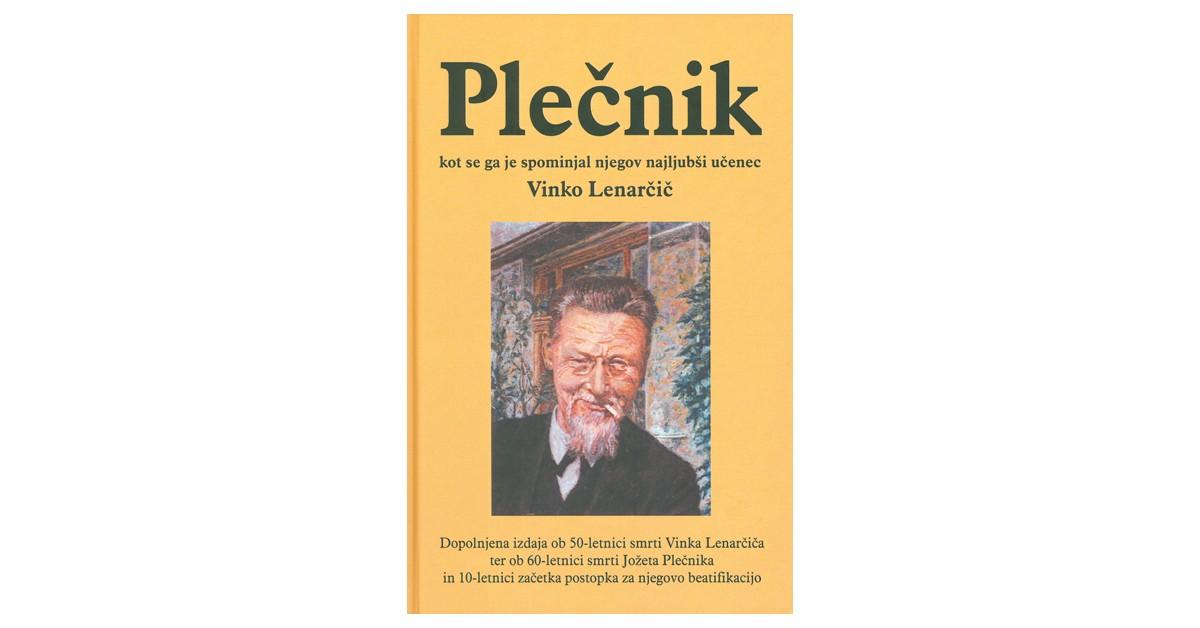Plečnik, kot se ga je spominjal njegov najljubši učenec Vinko Lenarčič