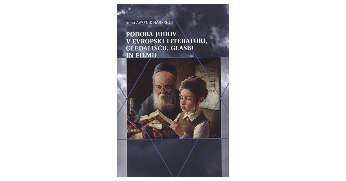 Podoba Judov v evropski literaturi, gledališču, glasbi in filmu - Irena Avsenik Nabergoj   Menschenrechtaufnahrung.org