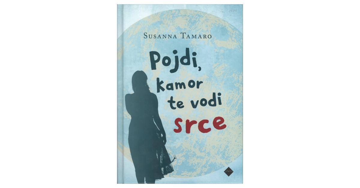 Pojdi, kamor te vodi srce - Susanna Tamaro | Fundacionsinadep.org