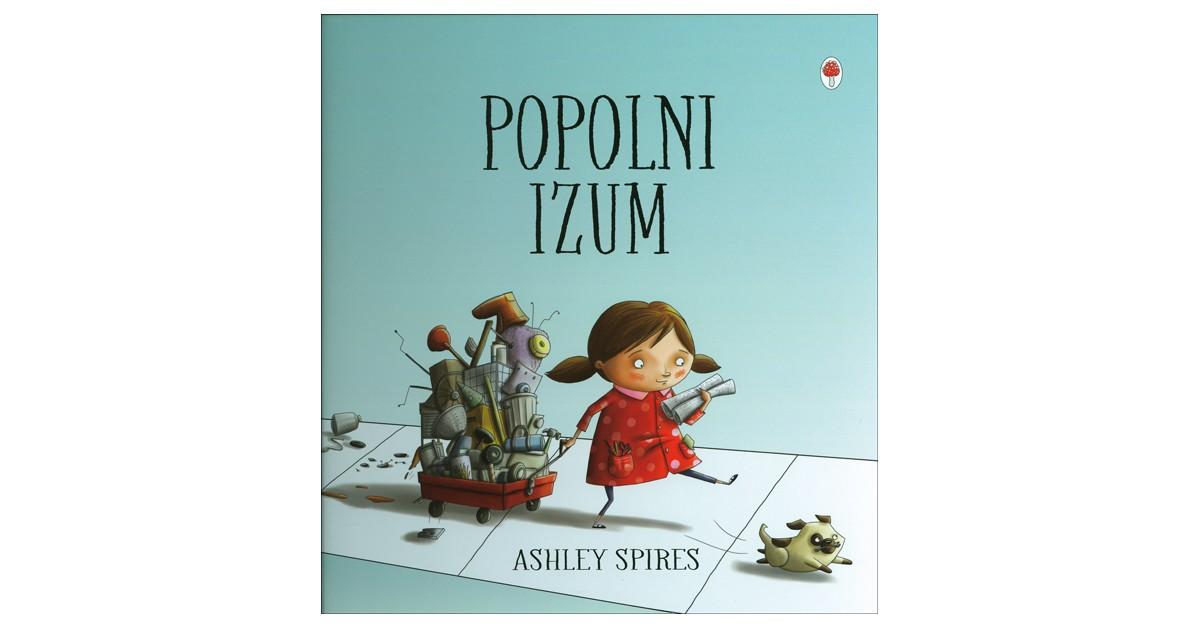 Popolni izum - Ashley Spires | Fundacionsinadep.org