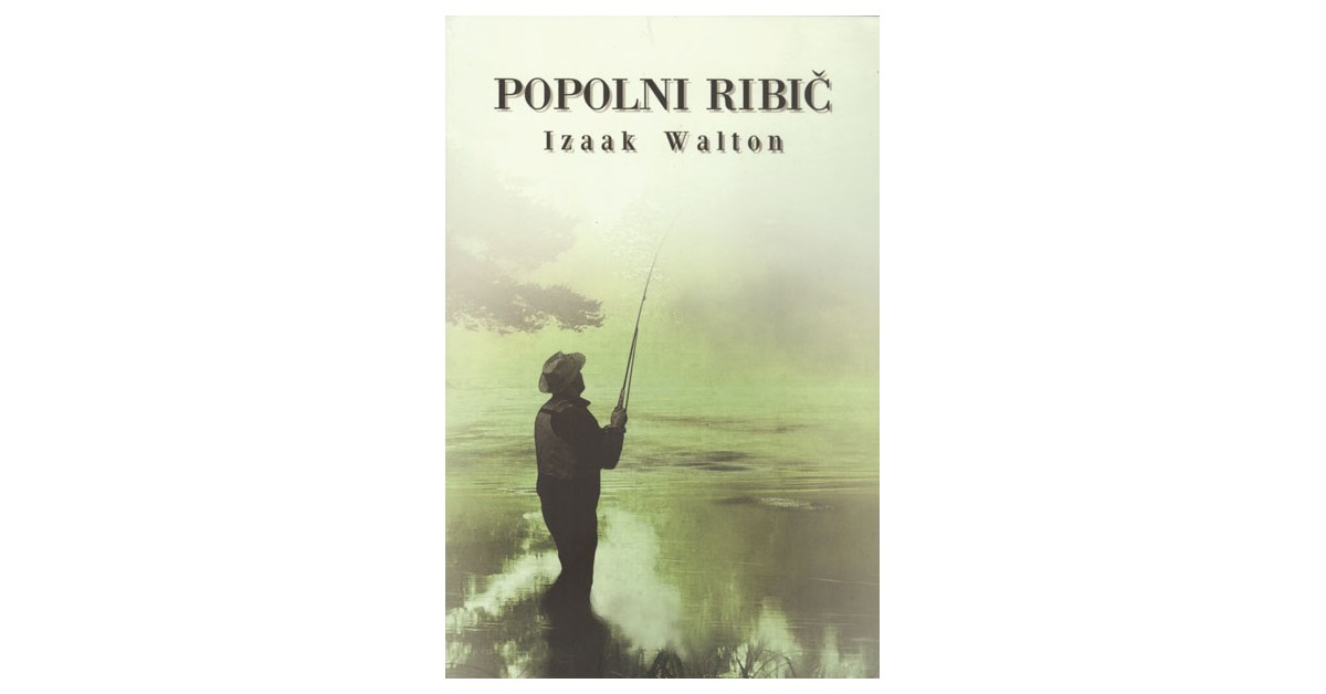 Popolni ribič ali Oddih razmišljujočega moža - Izaak Walton | Menschenrechtaufnahrung.org