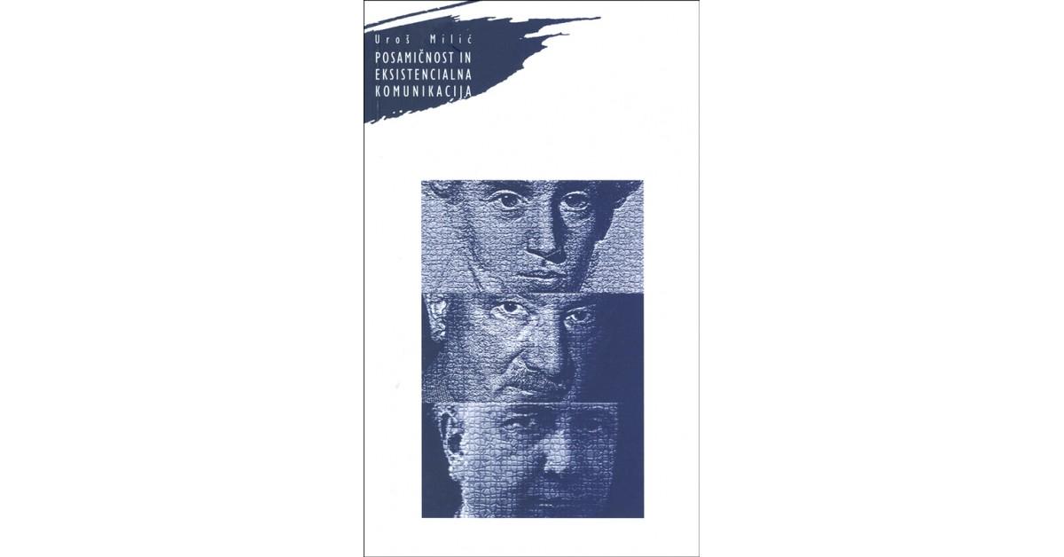 Posamičnost in eksistencialna komunikacija - Uroš Milić | Fundacionsinadep.org