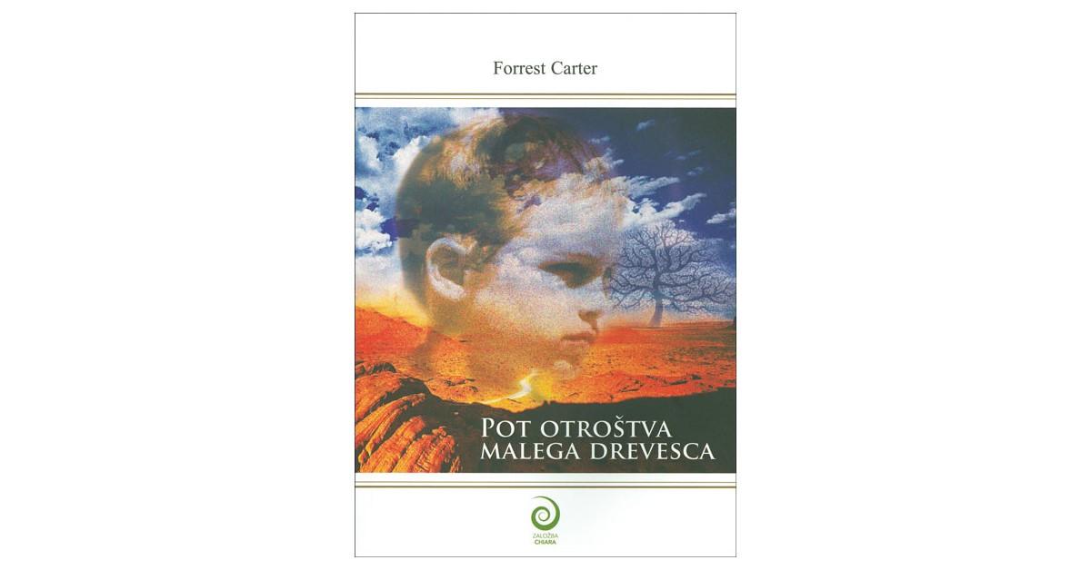 Pot otroštva malega drevesca - Forrest Carter | Fundacionsinadep.org