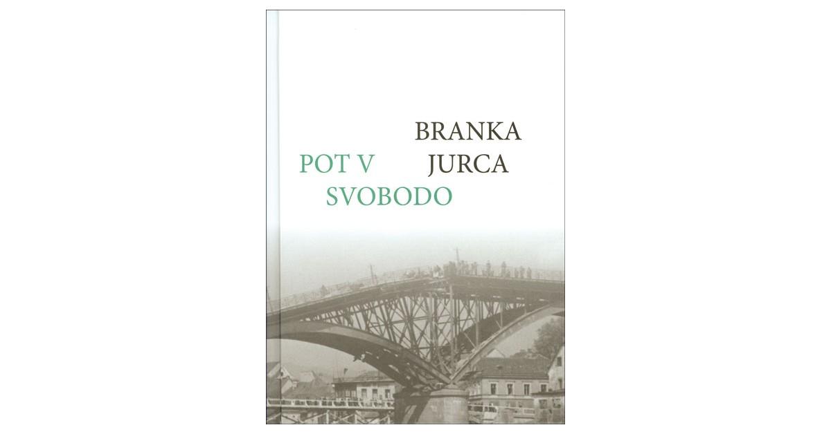 Pot v svobodo - Branka Jurca | Fundacionsinadep.org